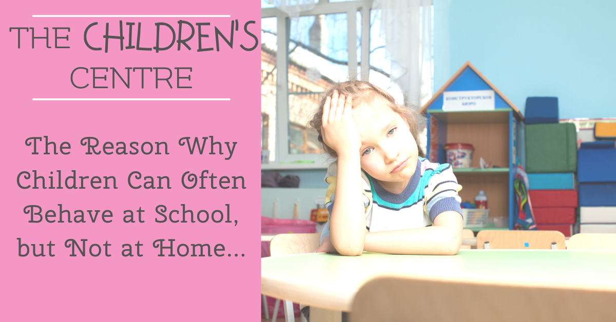 The Reason Why Children Can Often Behave at School, but Not at Home…
