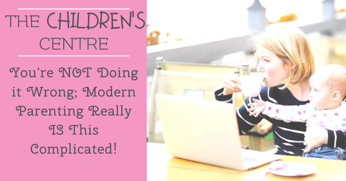 You're NOT Doing it Wrong; Modern Parenting Really IS Complicated!